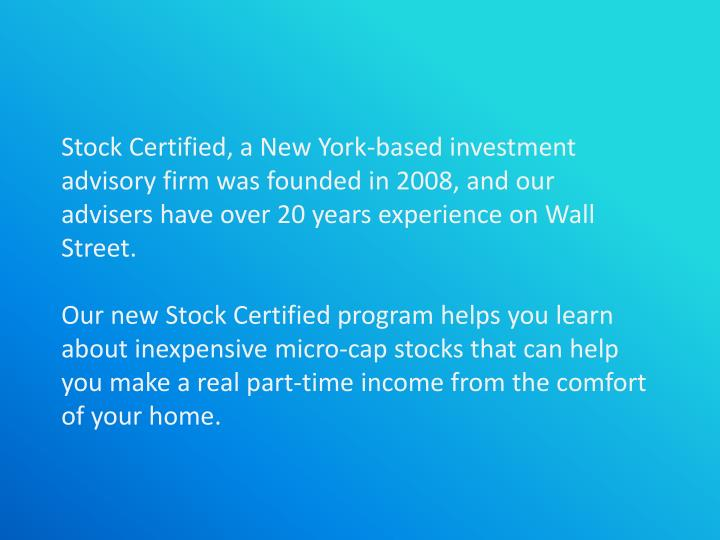 Stock Certified, a New York-based investment advisory firm was founded in 2008, and our advisers hav...