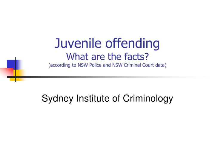 Juvenile offending what are the facts according to nsw police and nsw criminal court data