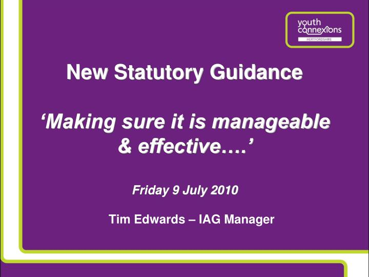 New statutory guidance making sure it is manageable effective friday 9 july 2010