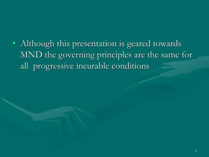 Although this presentation is geared towards MND the governing principles are the same for all  prog...
