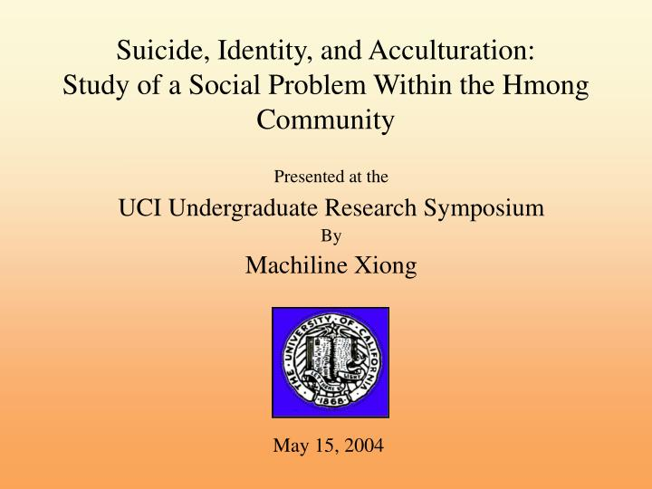 Suicide identity and acculturation study of a social problem within the hmong community