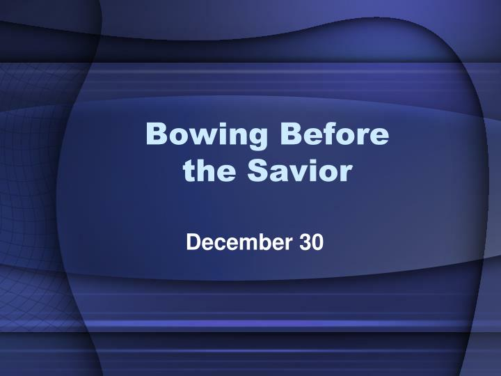 Bowing before the savior