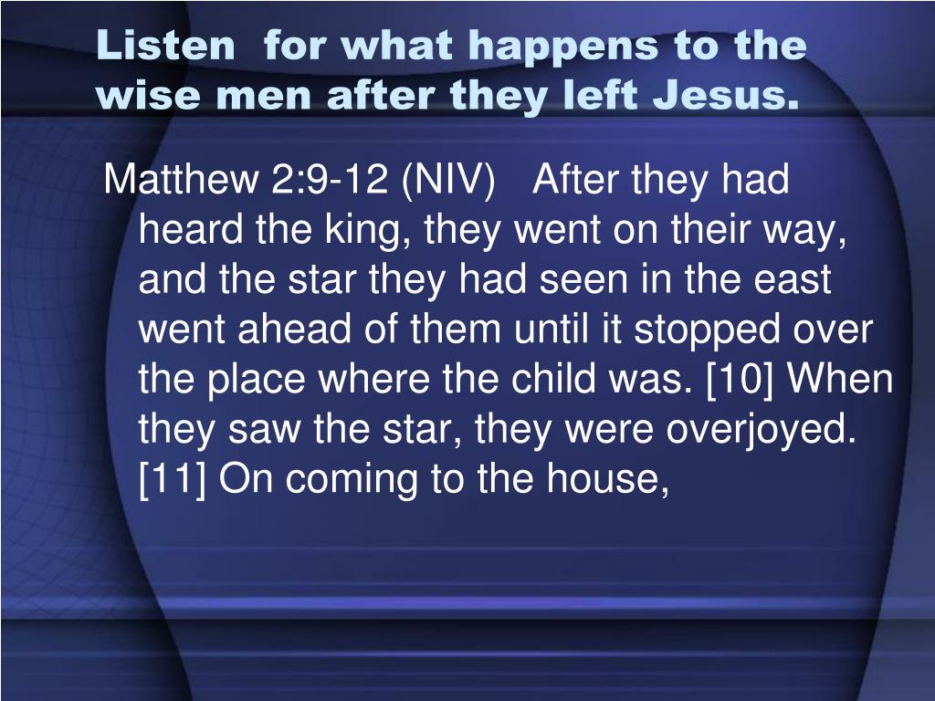 Listen  for what happens to the wise men after they left Jesus.