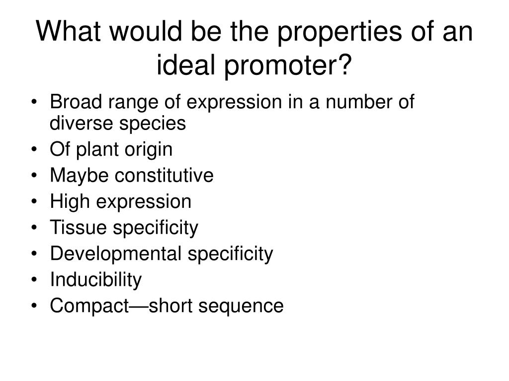 What would be the properties of an ideal promoter?