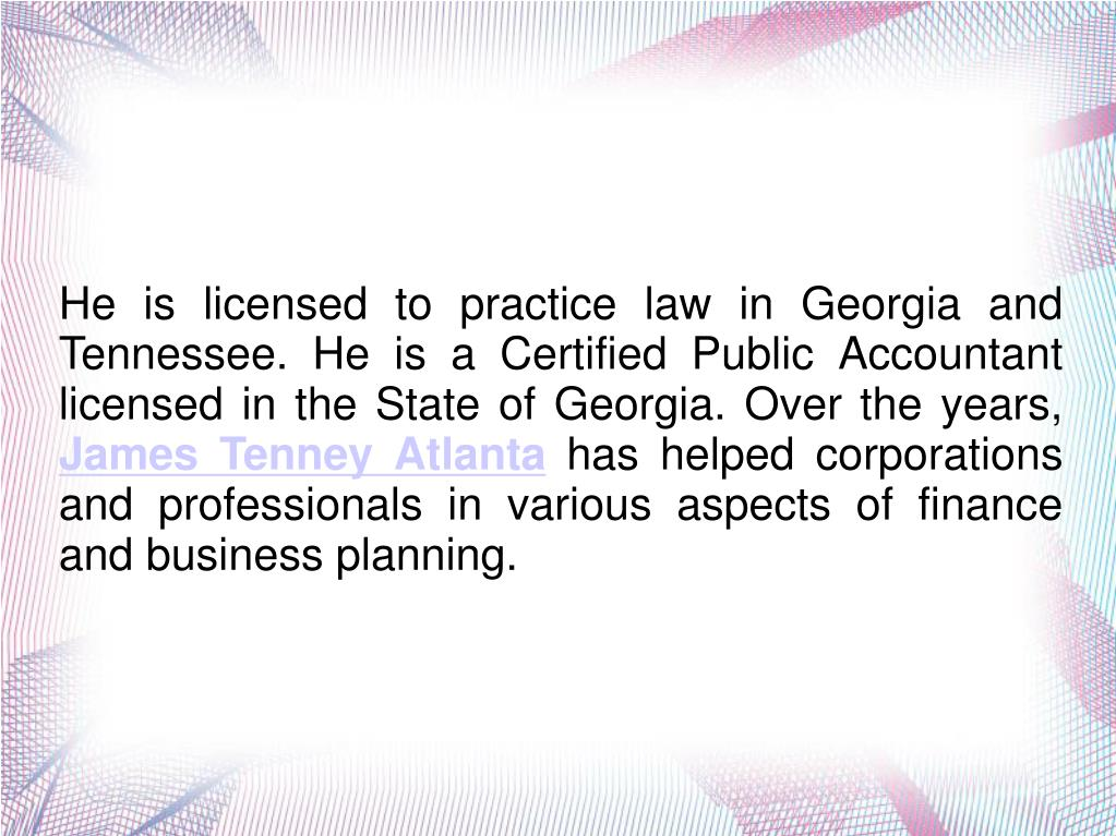 He is licensed to practice law in Georgia and Tennessee. He is a Certified Public Accountant licensed in the State of Georgia. Over the years,