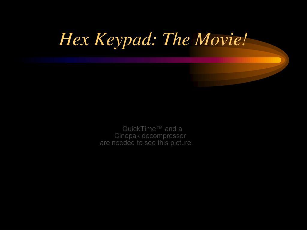 Hex Keypad: The Movie!