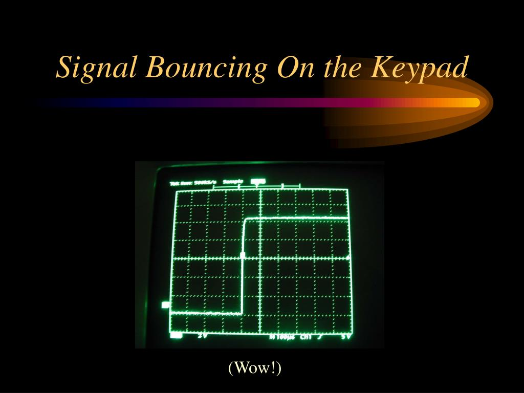 Signal Bouncing On the Keypad