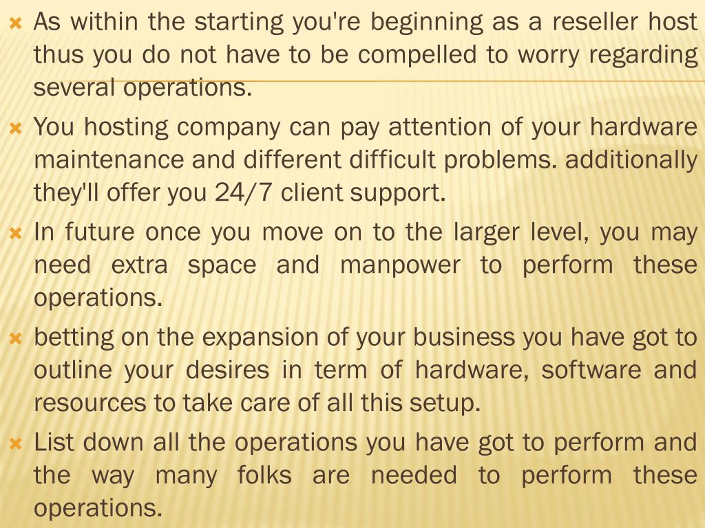 As within the starting you're beginning as a reseller host thus you do not have to be compelled to worry regarding several operations