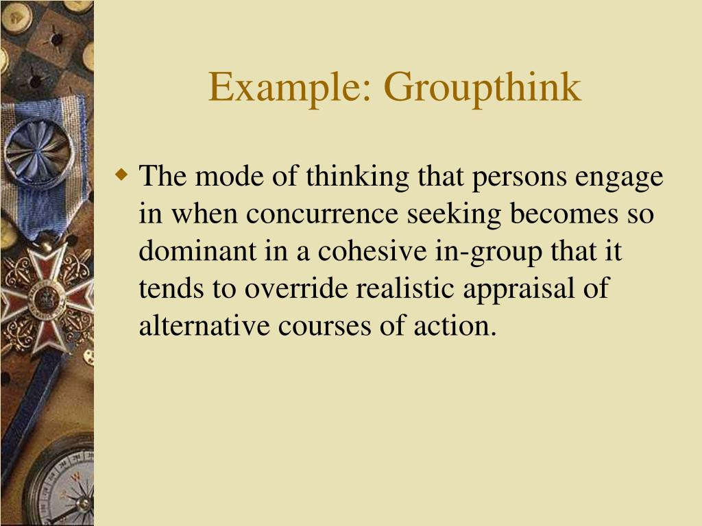 Example: Groupthink