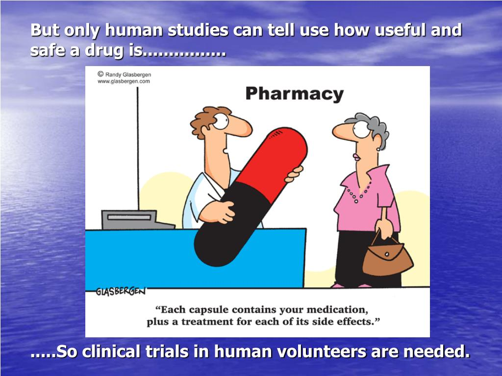 But only human studies can tell use how useful and safe a drug is................