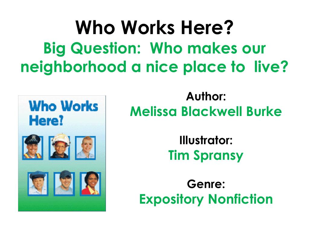 who works here big question who makes our neighborhood a nice place to live l.