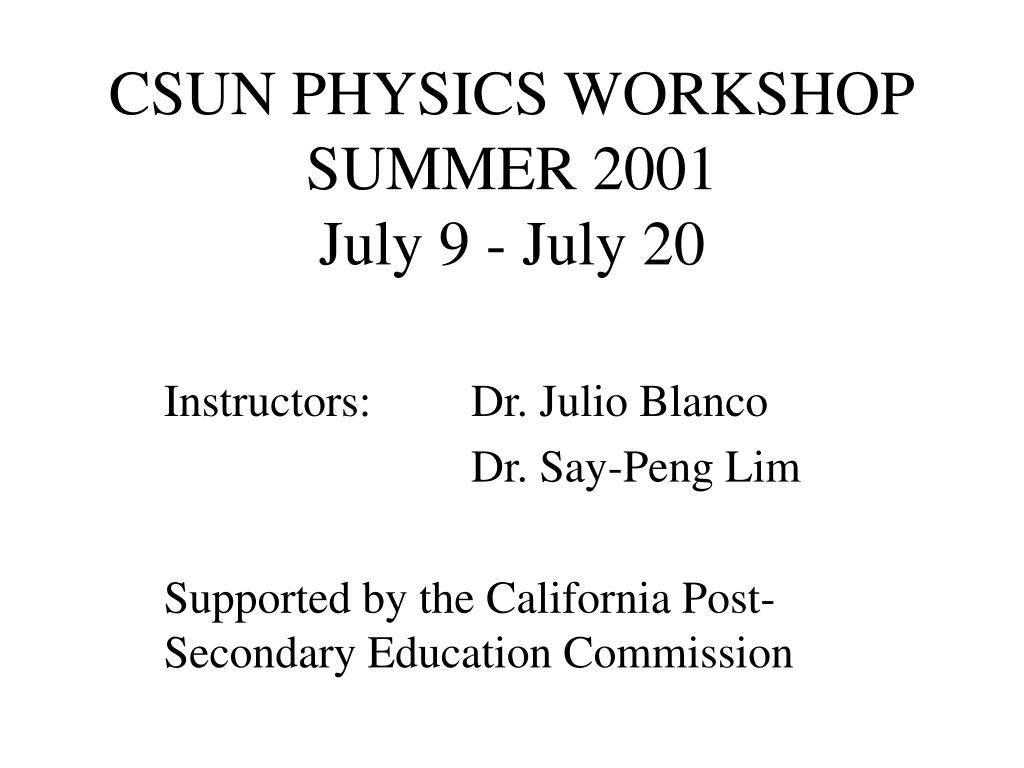 csun physics workshop summer 2001 july 9 july 20 l.