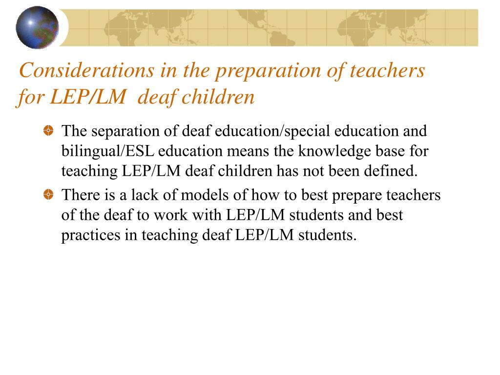 Considerations in the preparation of teachers for LEP/LM  deaf children