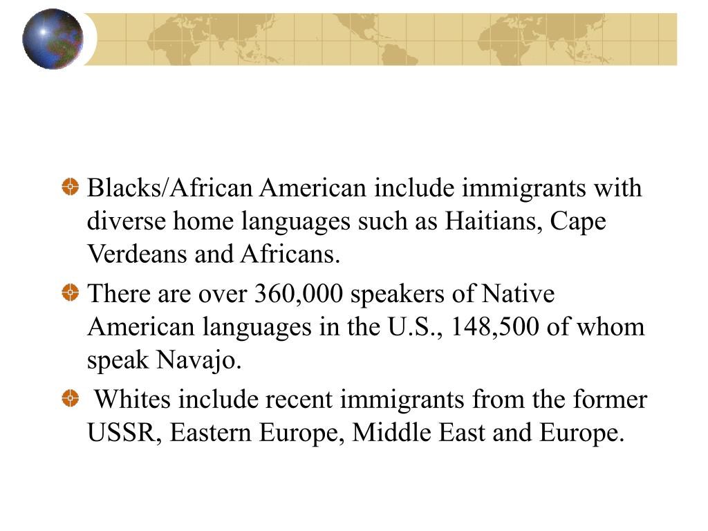 Blacks/African American include immigrants with diverse home languages such as Haitians, Cape Verdeans and Africans.