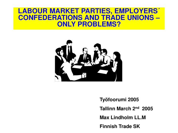 Labour market parties employers confederations and trade unions only problems