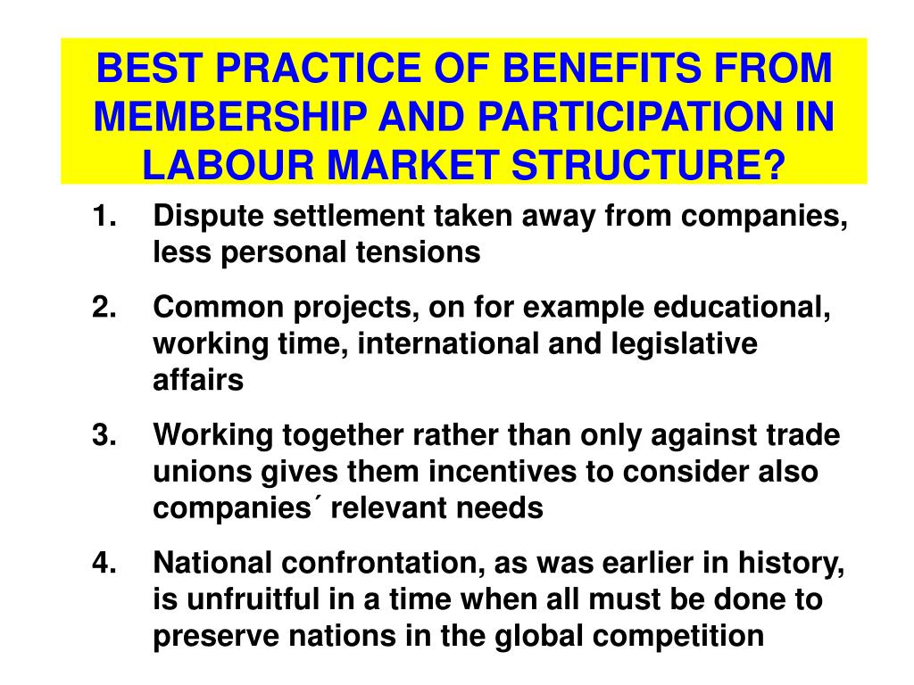 BEST PRACTICE OF BENEFITS FROM MEMBERSHIP AND PARTICIPATION IN LABOUR MARKET STRUCTURE?