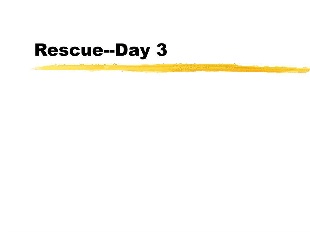 rescue day 3 l.