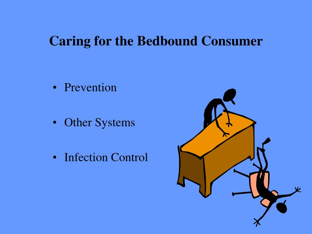 Caring for the Bedbound Consumer