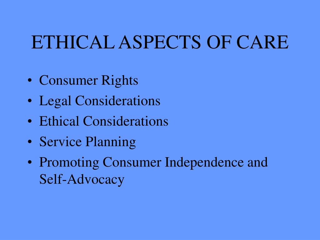 ETHICAL ASPECTS OF CARE