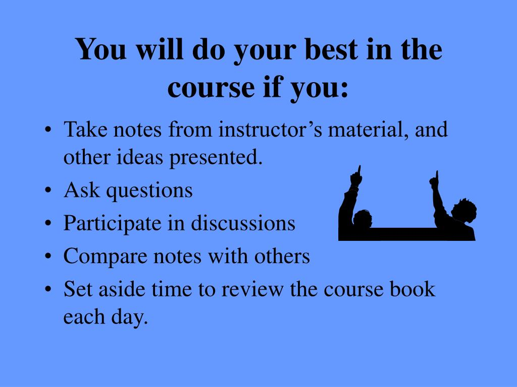 You will do your best in the course if you: