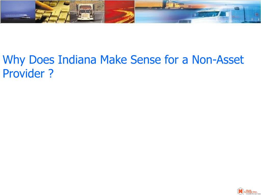 Why Does Indiana Make Sense for a Non-Asset Provider ?