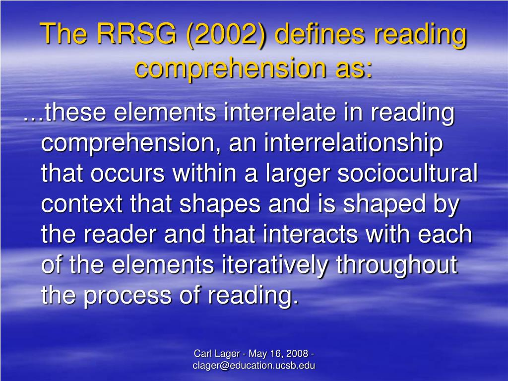The RRSG (2002) defines reading comprehension as: