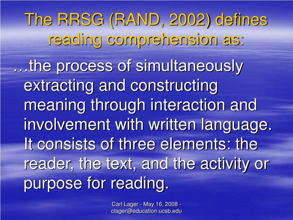 The RRSG (RAND, 2002) defines reading comprehension as: