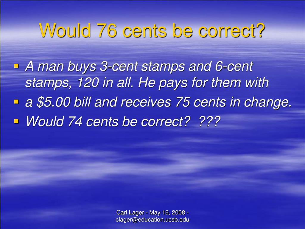 Would 76 cents be correct?