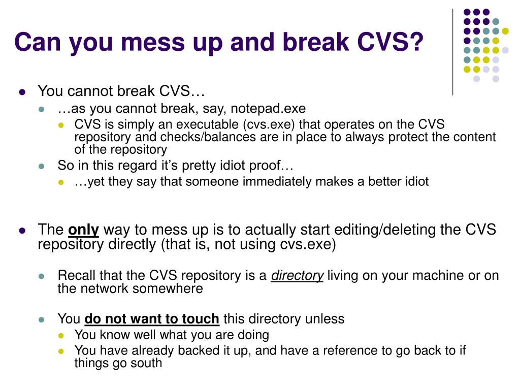 Can you mess up and break CVS?