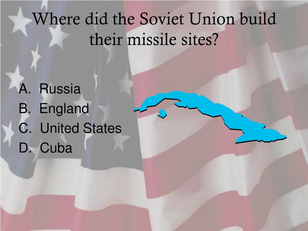 Where did the Soviet Union build their missile sites?