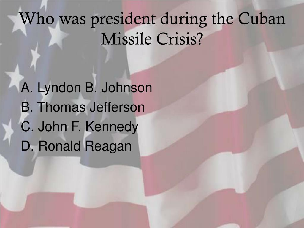 Who was president during the Cuban Missile Crisis?