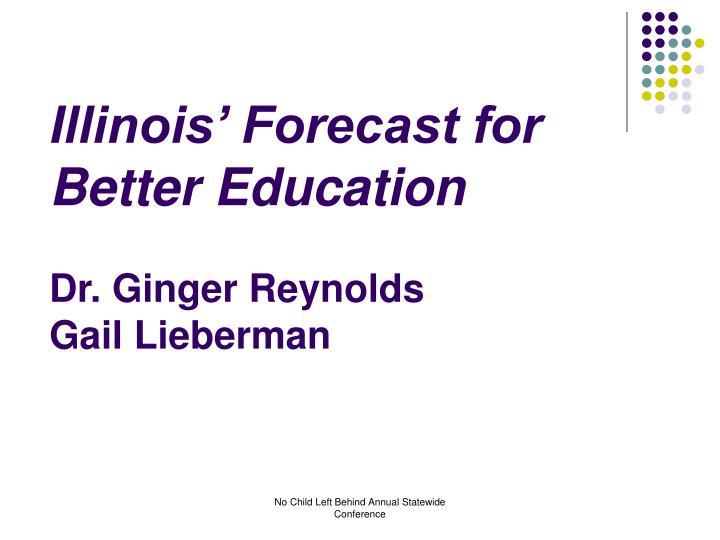 Illinois forecast for better education dr ginger reynolds gail lieberman