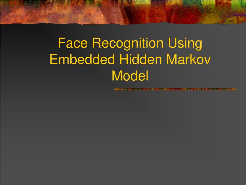 PPT - Face Recognition Using Embedded Hidden Markov Model