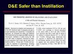 d e safer than instillation
