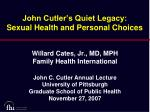 john cutler s quiet legacy sexual health and personal choices