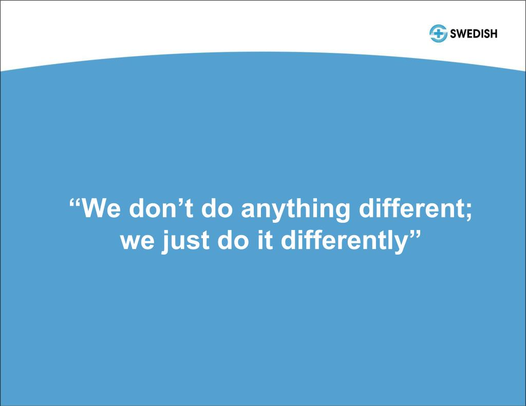 """""""We don't do anything different; we just do it differently"""""""