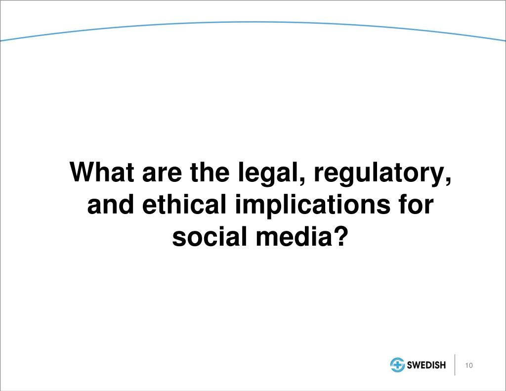 What are the legal, regulatory, and ethical implications for social media?