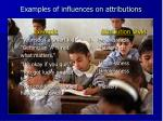 examples of influences on attributions