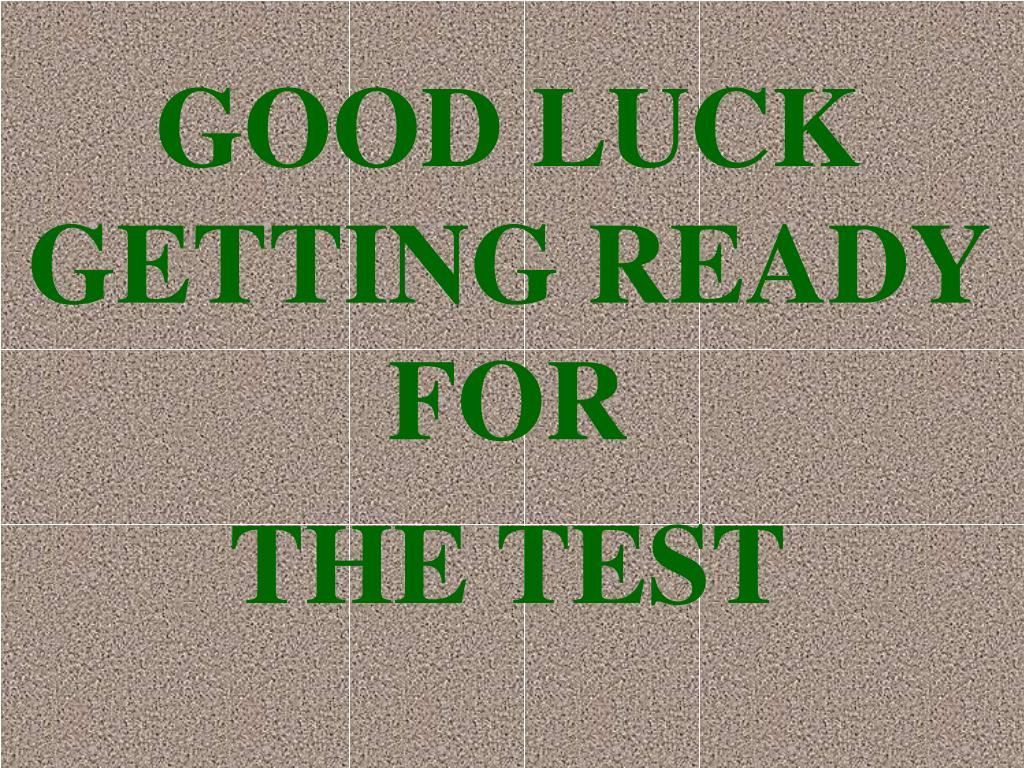 GOOD LUCK GETTING READY FOR
