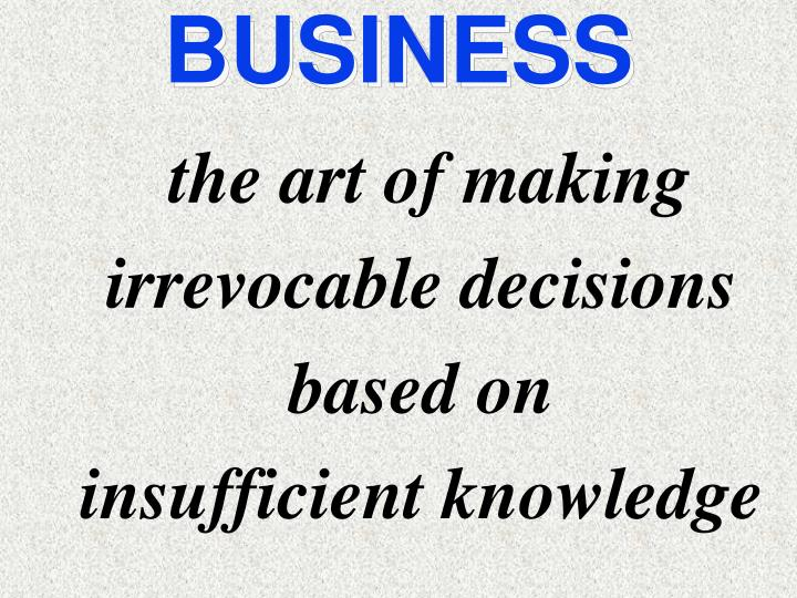 The art of making irrevocable decisions based on insufficient knowledge