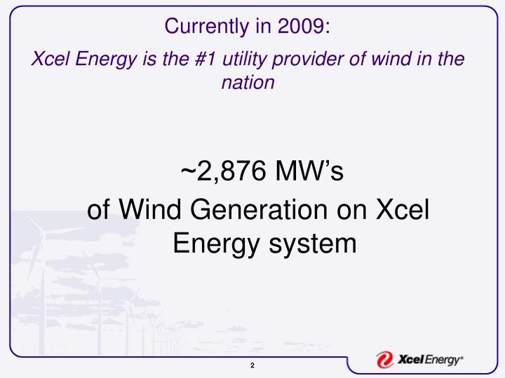 Currently in 2009 xcel energy is the 1 utility provider of wind in the nation