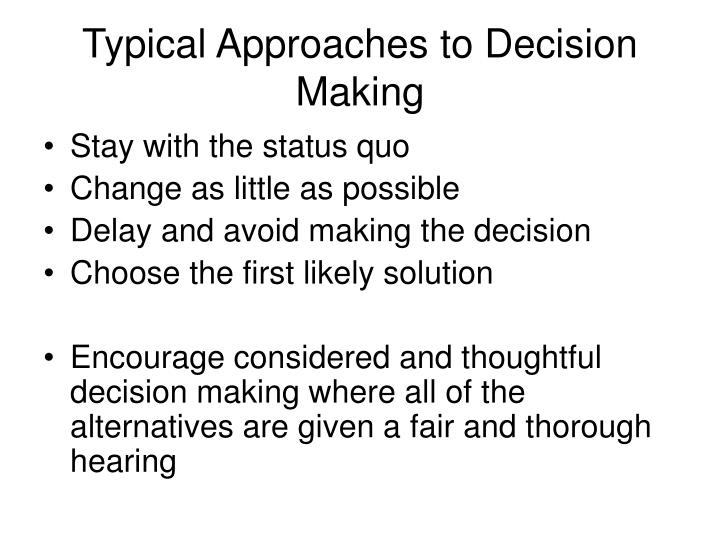 approaches to decision making essay Approaches to decision making paper satara mcdade hca/250 7/26/12 catherine doughty introduction managers not only have to supervise as well they have to make smart decisions when it comes to problems or issues in general in order to keep his or her department running smoothly.