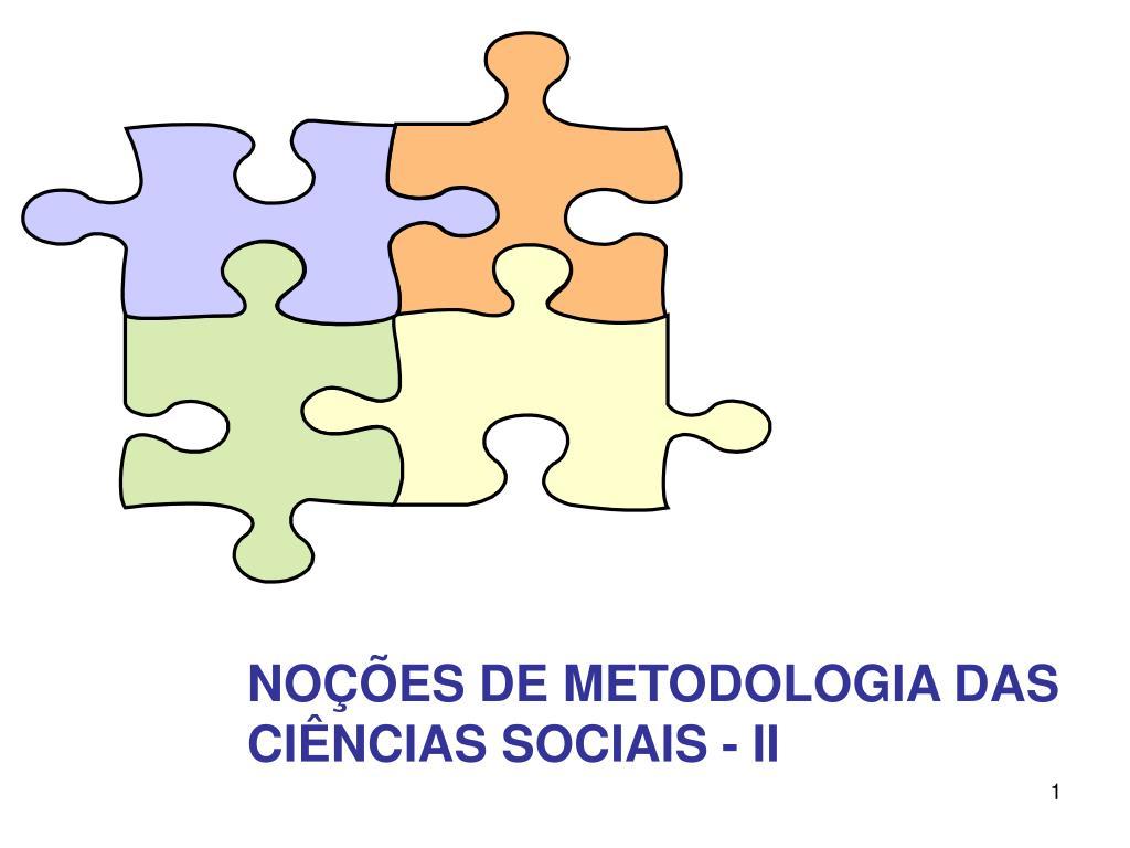 NOÇÕES DE METODOLOGIA DAS CIÊNCIAS SOCIAIS - II