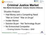 criminal justice market new market development industry solution alliances