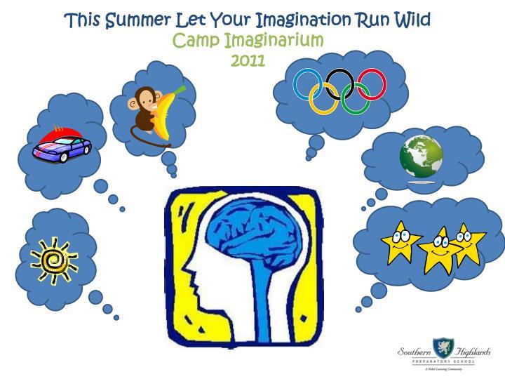 this summer let your imagination run wild camp imaginarium 2011 n.