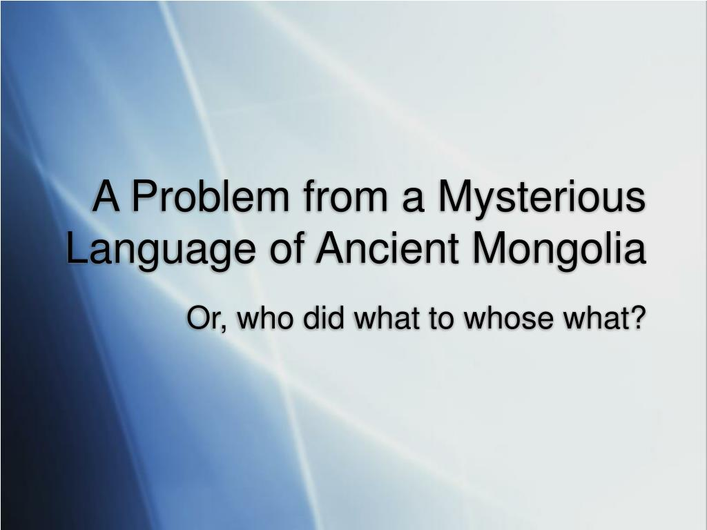 A Problem from a Mysterious Language of Ancient Mongolia