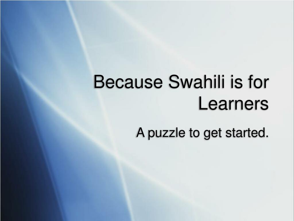 Because Swahili is for Learners