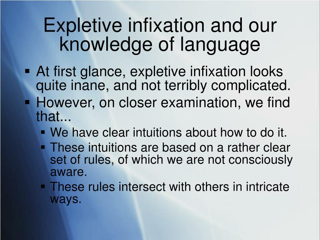 Expletive infixation and our knowledge of language