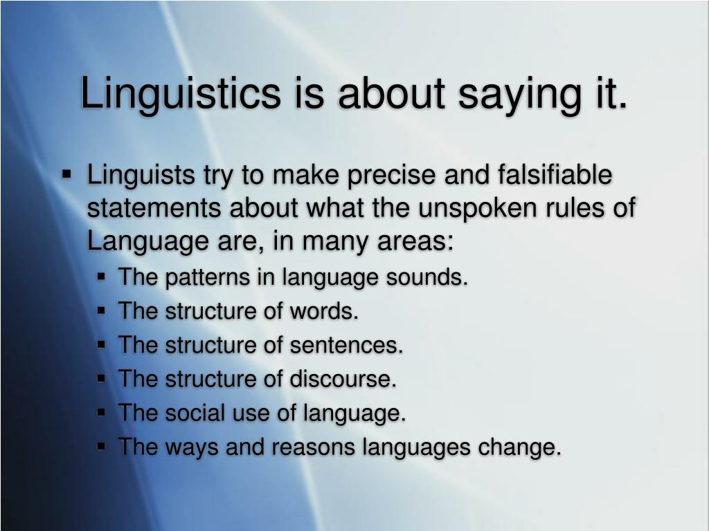 Linguistics is about saying it.