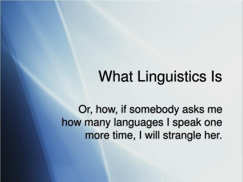 What Linguistics Is